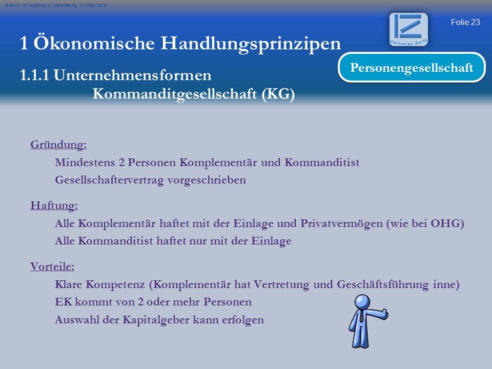 Folie 23 © Skript IHK Augsburg in Überarbeitung Christian Zerle Gründung: Mindestens 2 Personen Komplementär und Kommanditist Gesellschaftervertrag vo