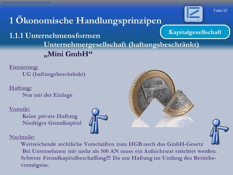 Folie 32 © Skript IHK Augsburg in Überarbeitung Christian Zerle 1 Ökonomische Handlungsprinzipen 1.1.1 Unternehmensformen Unternehmergesellschaft (haf