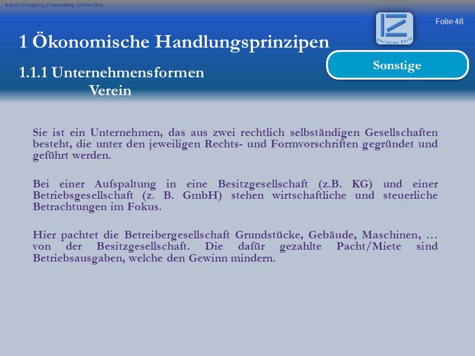 Folie 48 © Skript IHK Augsburg in Überarbeitung Christian Zerle 1 Ökonomische Handlungsprinzipen 1.1.1 Unternehmensformen Verein Sonstige Sie ist ein