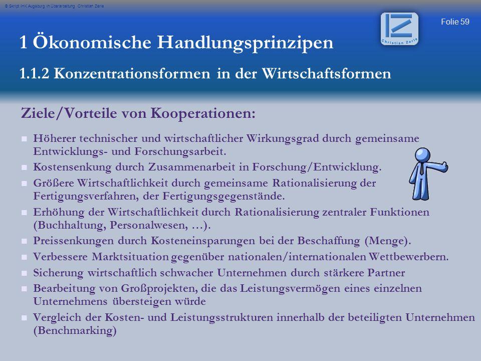 Folie 59 © Skript IHK Augsburg in Überarbeitung Christian Zerle 1 Ökonomische Handlungsprinzipen 1.1.2 Konzentrationsformen in der Wirtschaftsformen Z