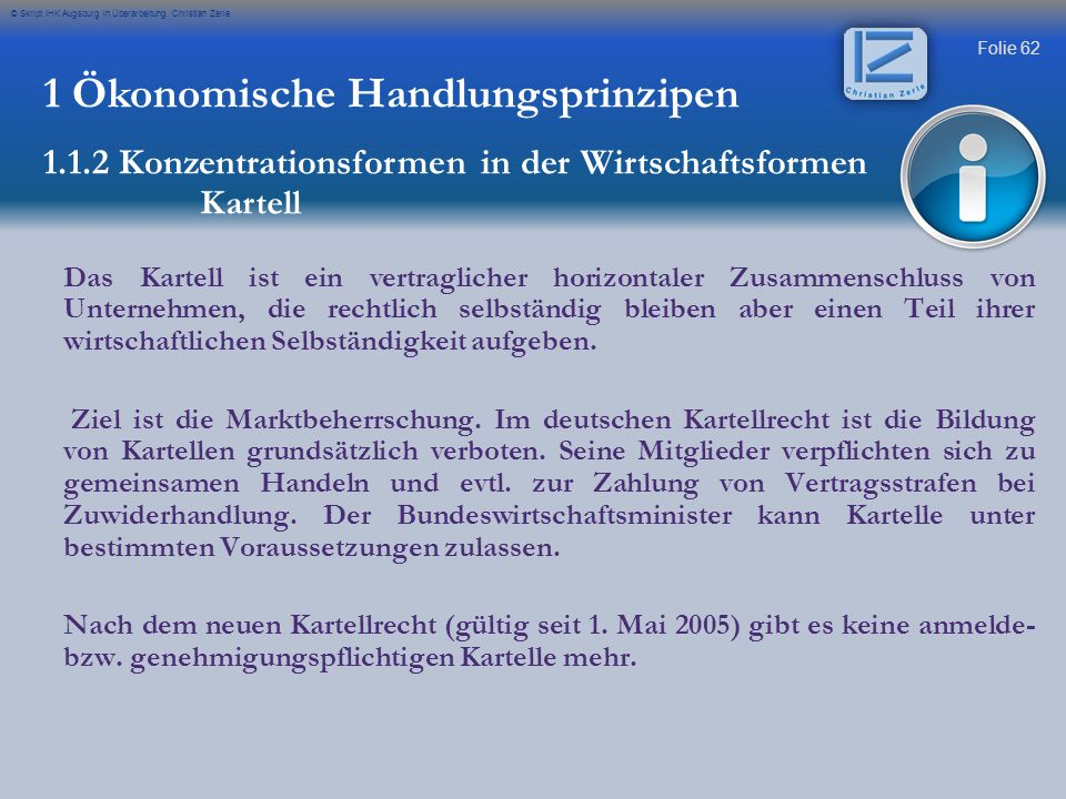 Folie 62 © Skript IHK Augsburg in Überarbeitung Christian Zerle 1 Ökonomische Handlungsprinzipen 1.1.2 Konzentrationsformen in der Wirtschaftsformen D