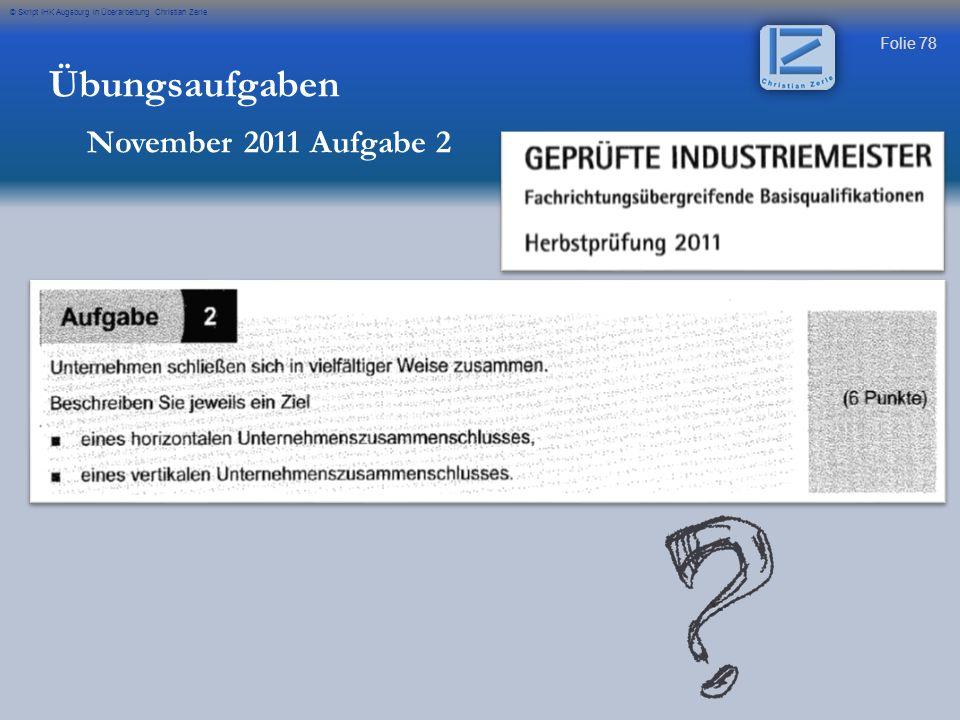 Folie 78 © Skript IHK Augsburg in Überarbeitung Christian Zerle Übungsaufgaben November 2011 Aufgabe 2