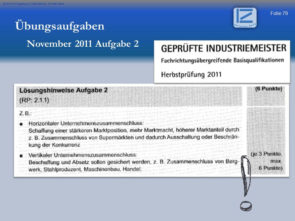 Folie 79 © Skript IHK Augsburg in Überarbeitung Christian Zerle Übungsaufgaben November 2011 Aufgabe 2