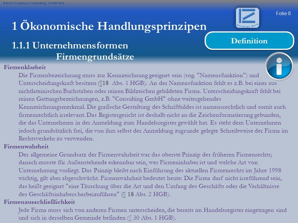 Folie 9 © Skript IHK Augsburg in Überarbeitung Christian Zerle Firmenbeständigkeit Die bisherige Firma kann fortgeführt werden, auch wenn eine Namensänderung (z.