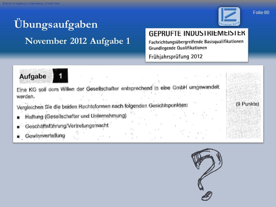 Folie 80 © Skript IHK Augsburg in Überarbeitung Christian Zerle Übungsaufgaben November 2012 Aufgabe 1