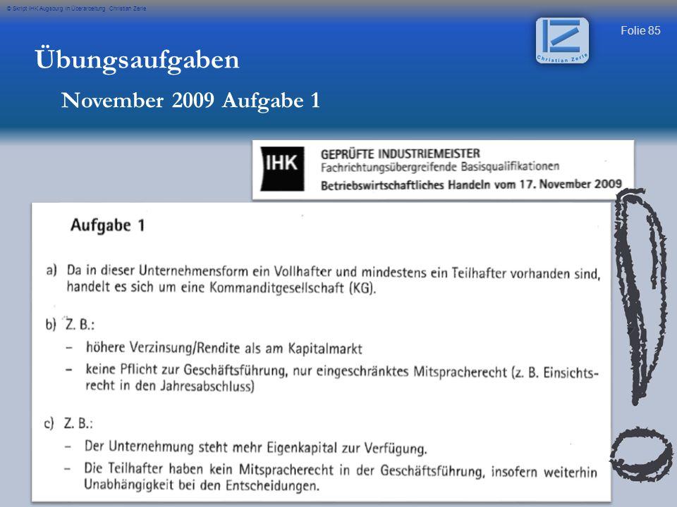 Folie 85 © Skript IHK Augsburg in Überarbeitung Christian Zerle Übungsaufgaben November 2009 Aufgabe 1