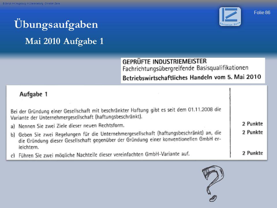 Folie 86 © Skript IHK Augsburg in Überarbeitung Christian Zerle Übungsaufgaben Mai 2010 Aufgabe 1