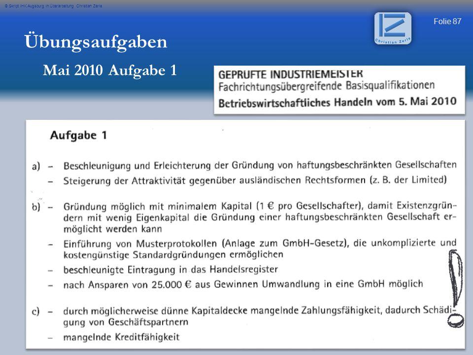 Folie 87 © Skript IHK Augsburg in Überarbeitung Christian Zerle Übungsaufgaben Mai 2010 Aufgabe 1
