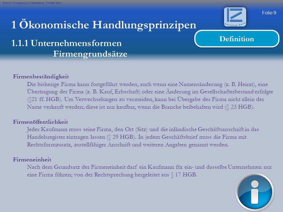 Folie 50 © Skript IHK Augsburg in Überarbeitung Christian Zerle 1 Ökonomische Handlungsprinzipen 1.1.1 Unternehmensformen Übersicht AbkürzungVollständige Bezeichnung e.