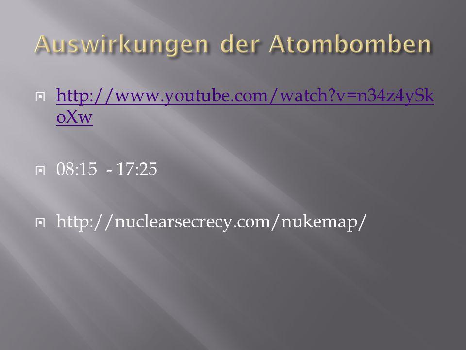  http://www.youtube.com/watch?v=n34z4ySk oXw http://www.youtube.com/watch?v=n34z4ySk oXw  08:15 - 17:25  http://nuclearsecrecy.com/nukemap/