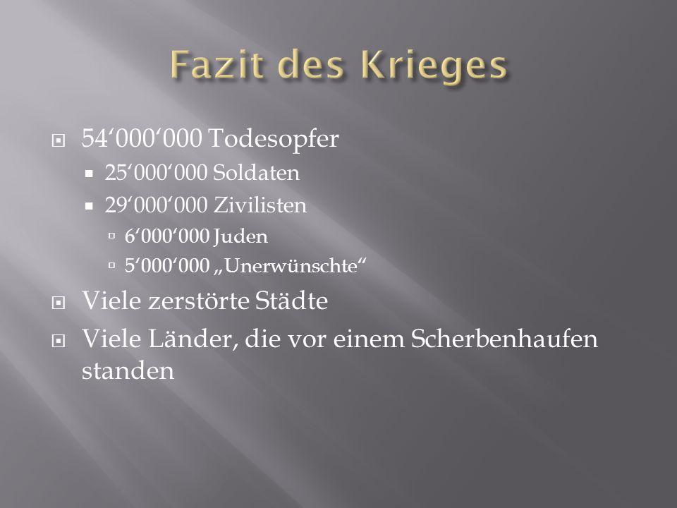 """ 54'000'000 Todesopfer  25'000'000 Soldaten  29'000'000 Zivilisten  6'000'000 Juden  5'000'000 """"Unerwünschte""""  Viele zerstörte Städte  Viele Lä"""