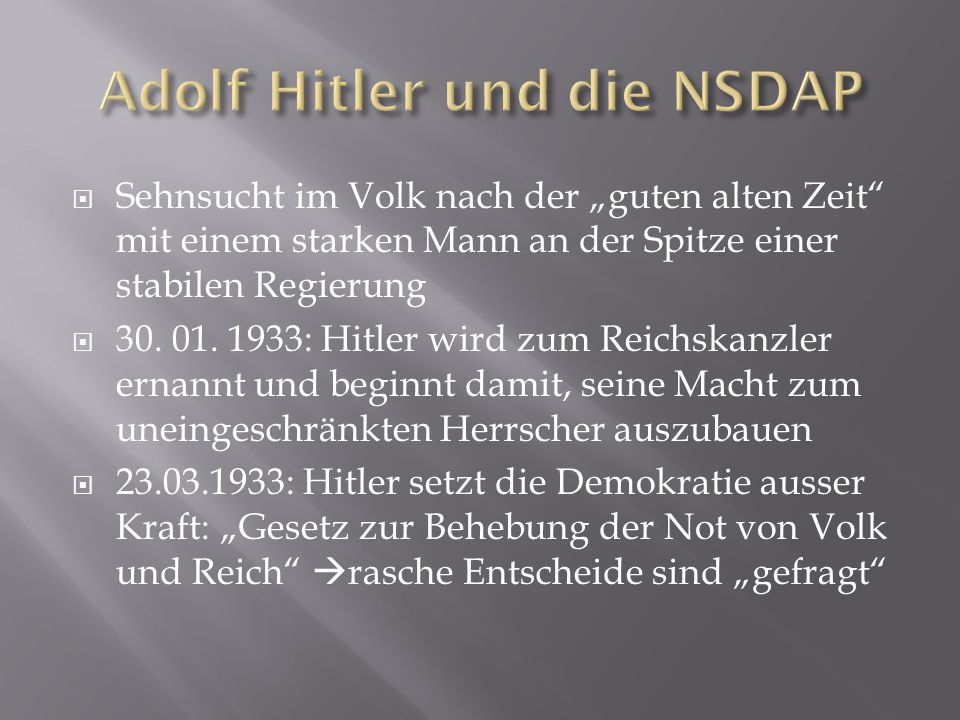 """ Sehnsucht im Volk nach der """"guten alten Zeit"""" mit einem starken Mann an der Spitze einer stabilen Regierung  30. 01. 1933: Hitler wird zum Reichska"""