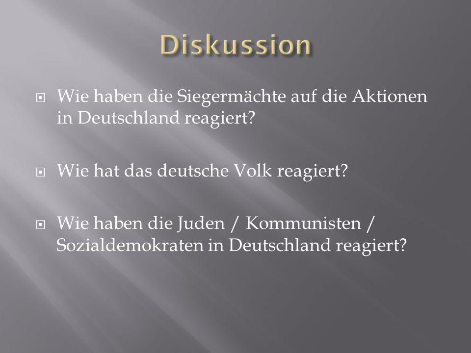  Wie haben die Siegermächte auf die Aktionen in Deutschland reagiert?  Wie hat das deutsche Volk reagiert?  Wie haben die Juden / Kommunisten / Soz
