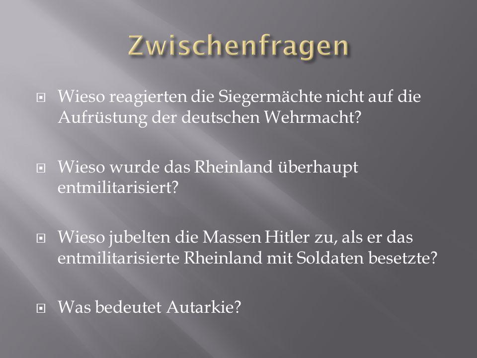  Wieso reagierten die Siegermächte nicht auf die Aufrüstung der deutschen Wehrmacht?  Wieso wurde das Rheinland überhaupt entmilitarisiert?  Wieso