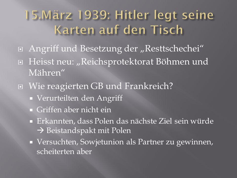 """ Angriff und Besetzung der """"Resttschechei""""  Heisst neu: """"Reichsprotektorat Böhmen und Mähren""""  Wie reagierten GB und Frankreich?  Verurteilten den"""