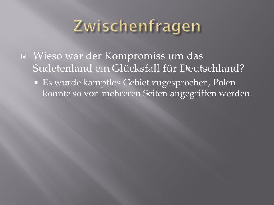  Wieso war der Kompromiss um das Sudetenland ein Glücksfall für Deutschland?  Es wurde kampflos Gebiet zugesprochen, Polen konnte so von mehreren Se