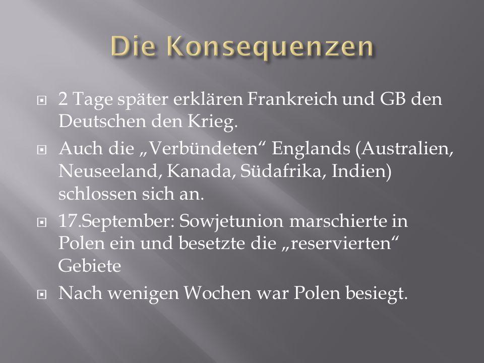 """ 2 Tage später erklären Frankreich und GB den Deutschen den Krieg.  Auch die """"Verbündeten"""" Englands (Australien, Neuseeland, Kanada, Südafrika, Indi"""