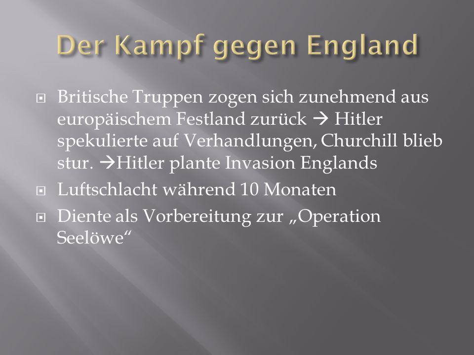  Britische Truppen zogen sich zunehmend aus europäischem Festland zurück  Hitler spekulierte auf Verhandlungen, Churchill blieb stur.  Hitler plant
