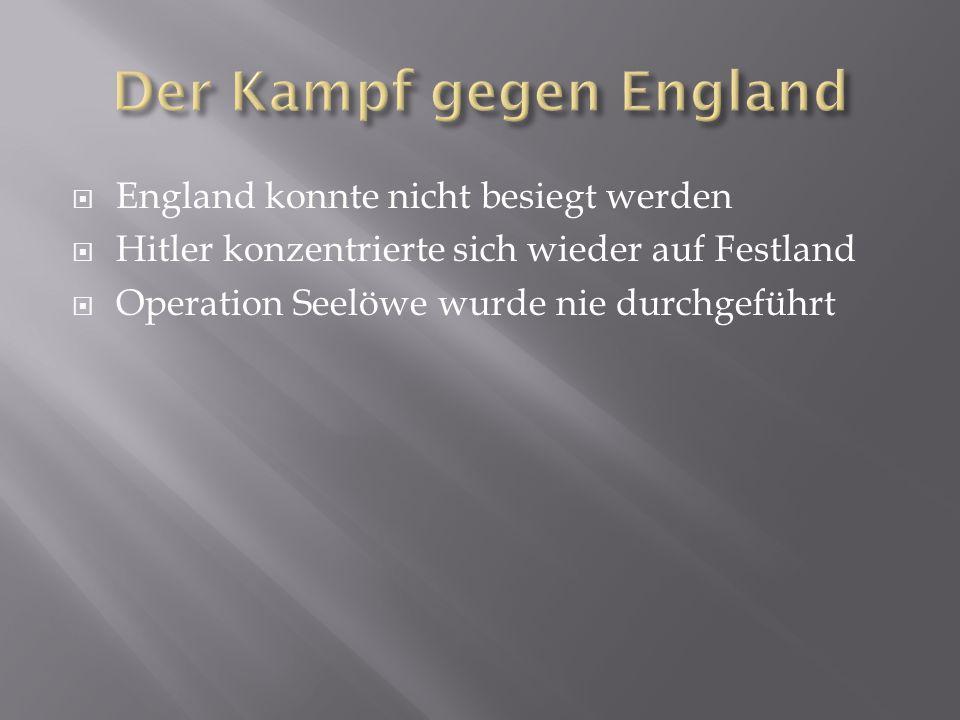  England konnte nicht besiegt werden  Hitler konzentrierte sich wieder auf Festland  Operation Seelöwe wurde nie durchgeführt