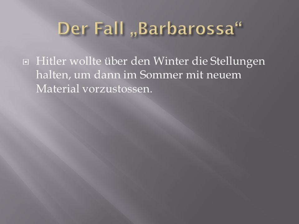  Hitler wollte über den Winter die Stellungen halten, um dann im Sommer mit neuem Material vorzustossen.