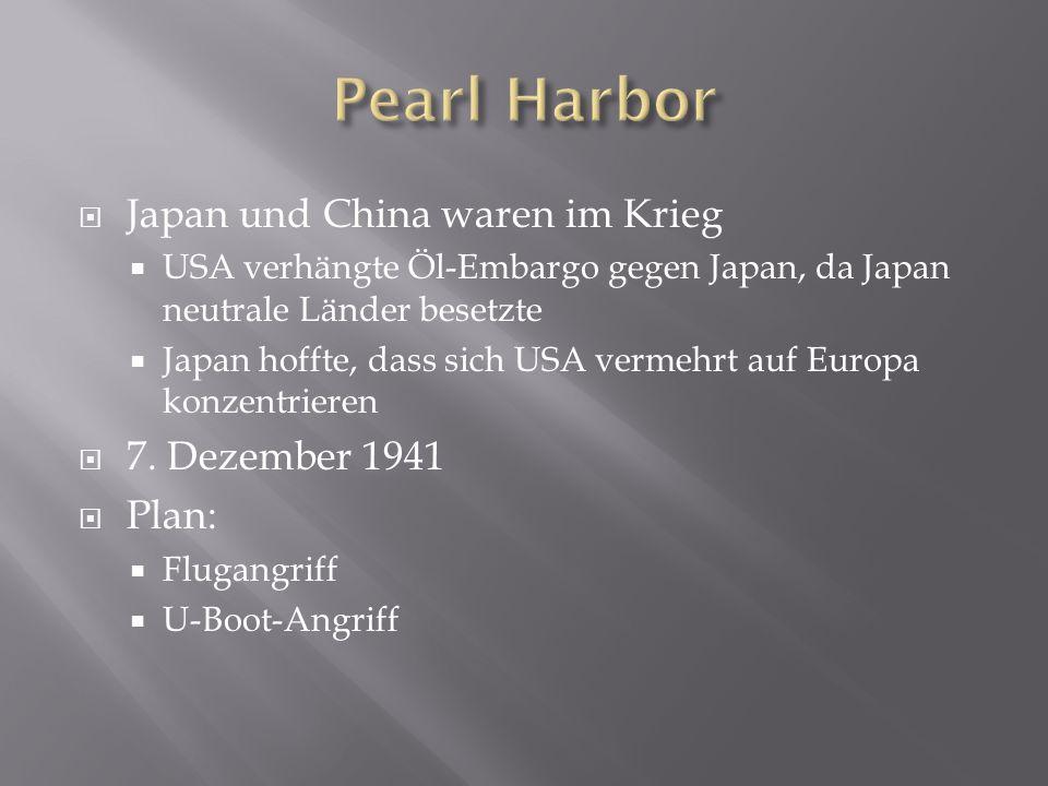  Japan und China waren im Krieg  USA verhängte Öl-Embargo gegen Japan, da Japan neutrale Länder besetzte  Japan hoffte, dass sich USA vermehrt auf