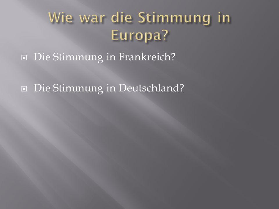 Die Stimmung in Frankreich?  Die Stimmung in Deutschland?