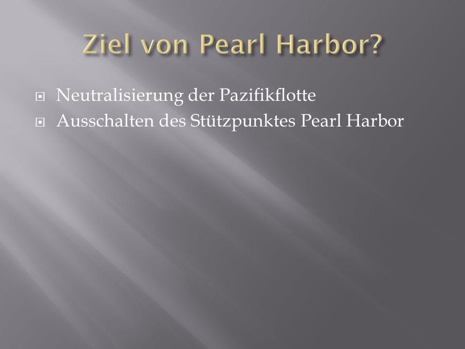  Neutralisierung der Pazifikflotte  Ausschalten des Stützpunktes Pearl Harbor