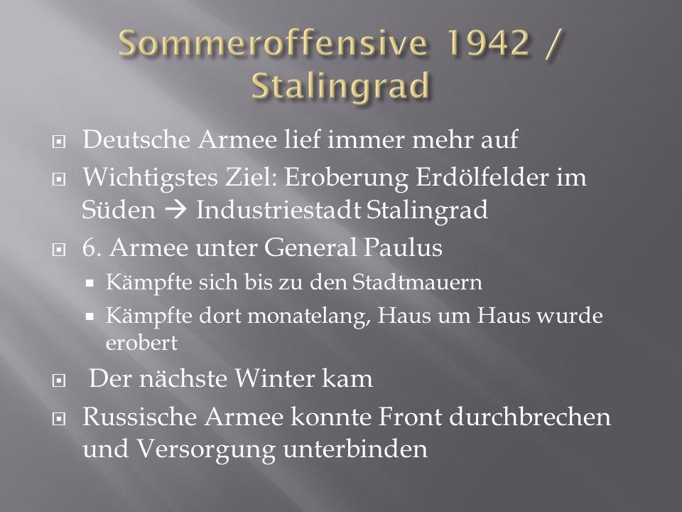  Deutsche Armee lief immer mehr auf  Wichtigstes Ziel: Eroberung Erdölfelder im Süden  Industriestadt Stalingrad  6. Armee unter General Paulus 
