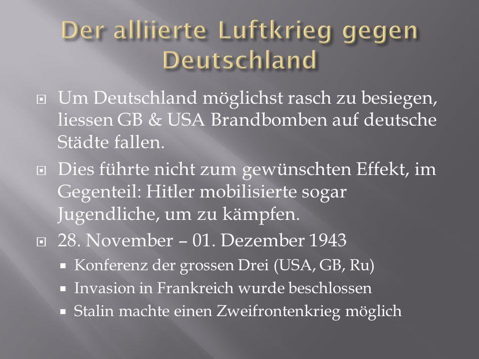  Um Deutschland möglichst rasch zu besiegen, liessen GB & USA Brandbomben auf deutsche Städte fallen.  Dies führte nicht zum gewünschten Effekt, im