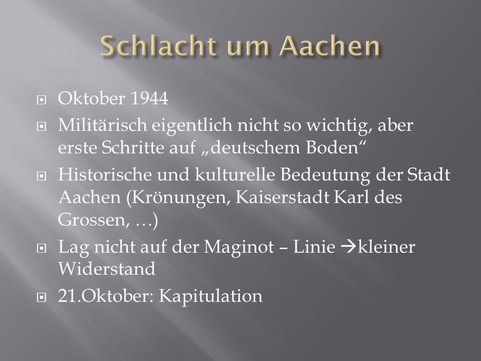 """ Oktober 1944  Militärisch eigentlich nicht so wichtig, aber erste Schritte auf """"deutschem Boden""""  Historische und kulturelle Bedeutung der Stadt A"""