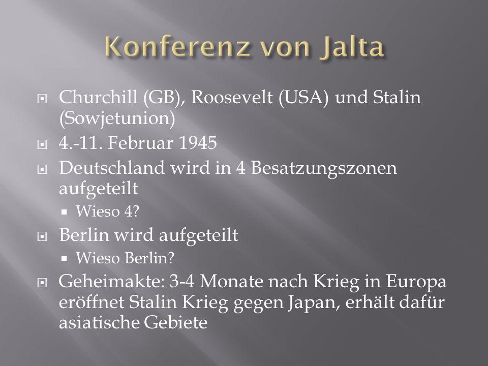  Churchill (GB), Roosevelt (USA) und Stalin (Sowjetunion)  4.-11. Februar 1945  Deutschland wird in 4 Besatzungszonen aufgeteilt  Wieso 4?  Berli