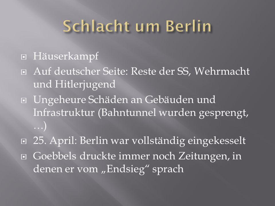  Häuserkampf  Auf deutscher Seite: Reste der SS, Wehrmacht und Hitlerjugend  Ungeheure Schäden an Gebäuden und Infrastruktur (Bahntunnel wurden ges