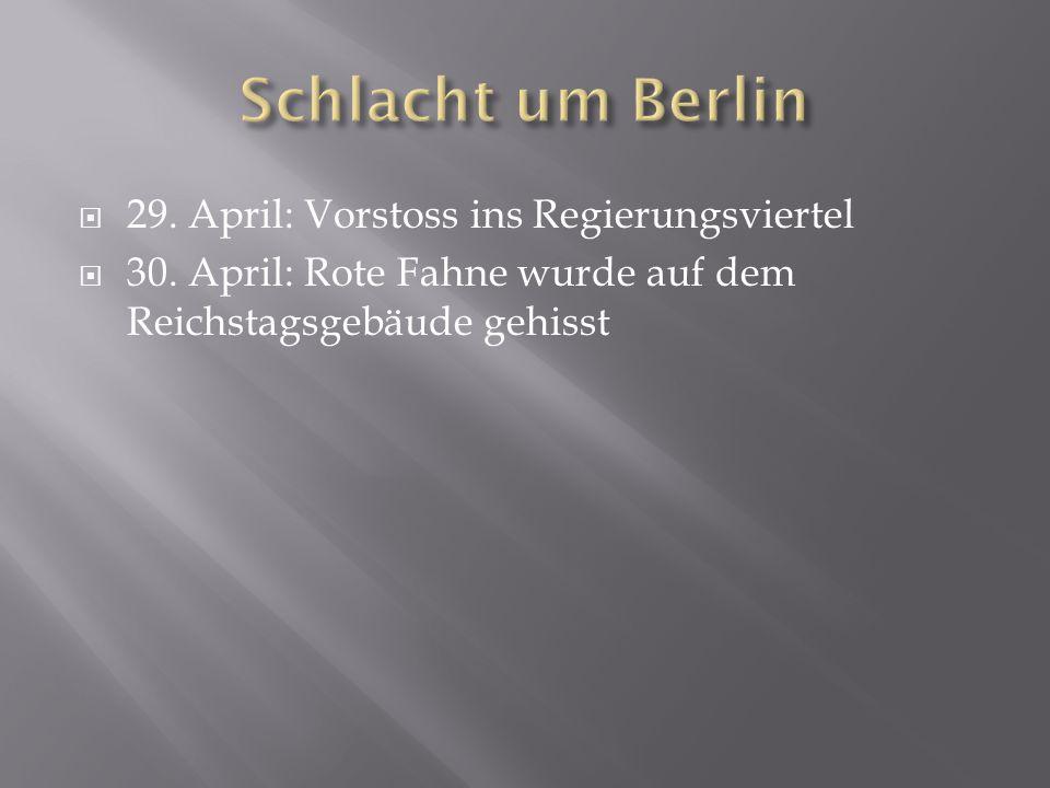  29. April: Vorstoss ins Regierungsviertel  30. April: Rote Fahne wurde auf dem Reichstagsgebäude gehisst
