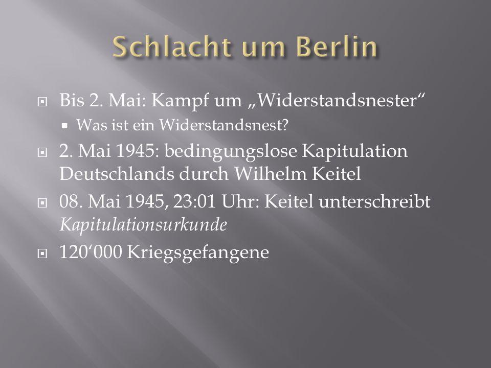 """ Bis 2. Mai: Kampf um """"Widerstandsnester""""  Was ist ein Widerstandsnest?  2. Mai 1945: bedingungslose Kapitulation Deutschlands durch Wilhelm Keitel"""