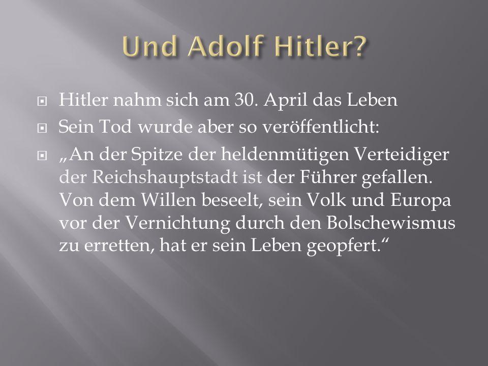 """ Hitler nahm sich am 30. April das Leben  Sein Tod wurde aber so veröffentlicht:  """"An der Spitze der heldenmütigen Verteidiger der Reichshauptstadt"""