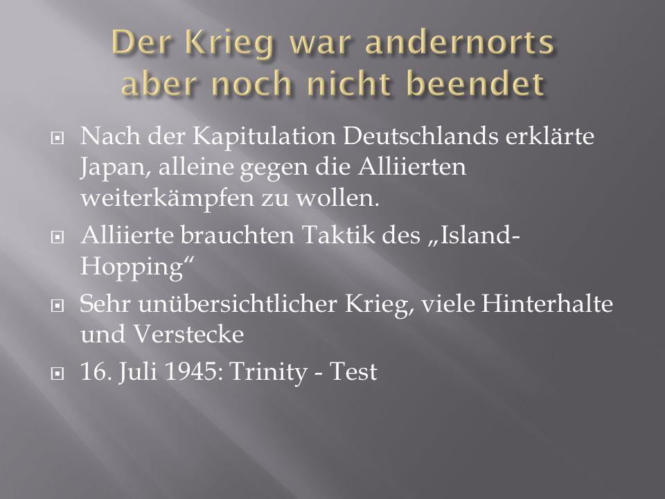""" Nach der Kapitulation Deutschlands erklärte Japan, alleine gegen die Alliierten weiterkämpfen zu wollen.  Alliierte brauchten Taktik des """"Island- H"""