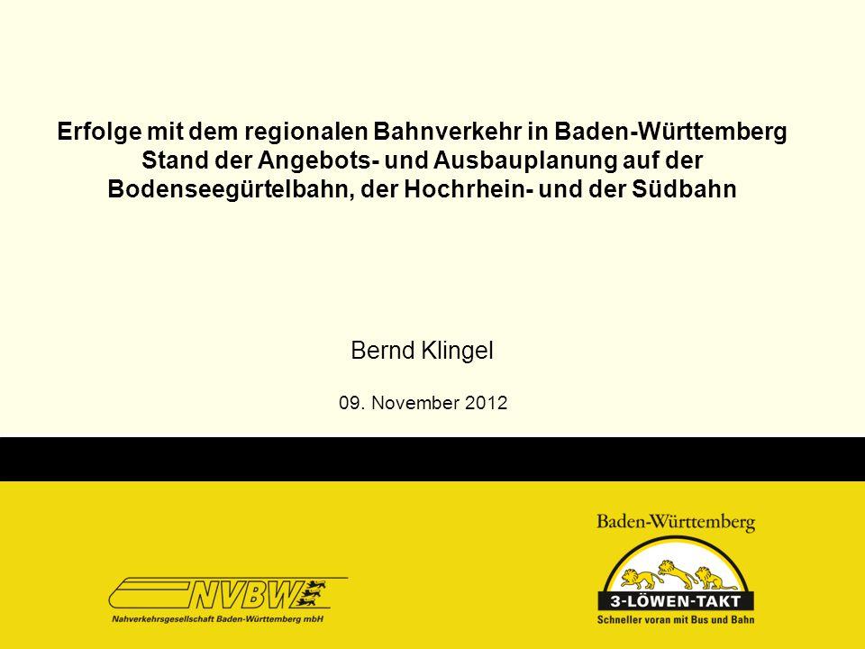 Erfolge mit dem regionalen Bahnverkehr in Baden-Württemberg Stand der Angebots- und Ausbauplanung auf der Bodenseegürtelbahn, der Hochrhein- und der S