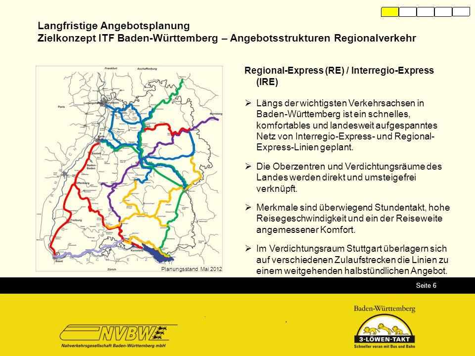 Seite 6 Langfristige Angebotsplanung Zielkonzept ITF Baden-Württemberg – Angebotsstrukturen Regionalverkehr Regional-Express (RE) / Interregio-Express