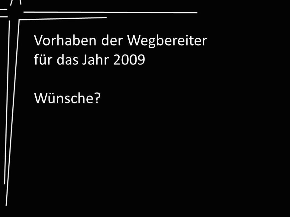 Vorhaben der Wegbereiter für das Jahr 2009 Wünsche?