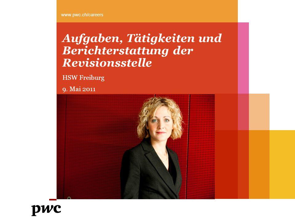 Aufgaben, Tätigkeiten und Berichterstattung der Revisionsstelle www.pwc.ch/careers HSW Freiburg 9.