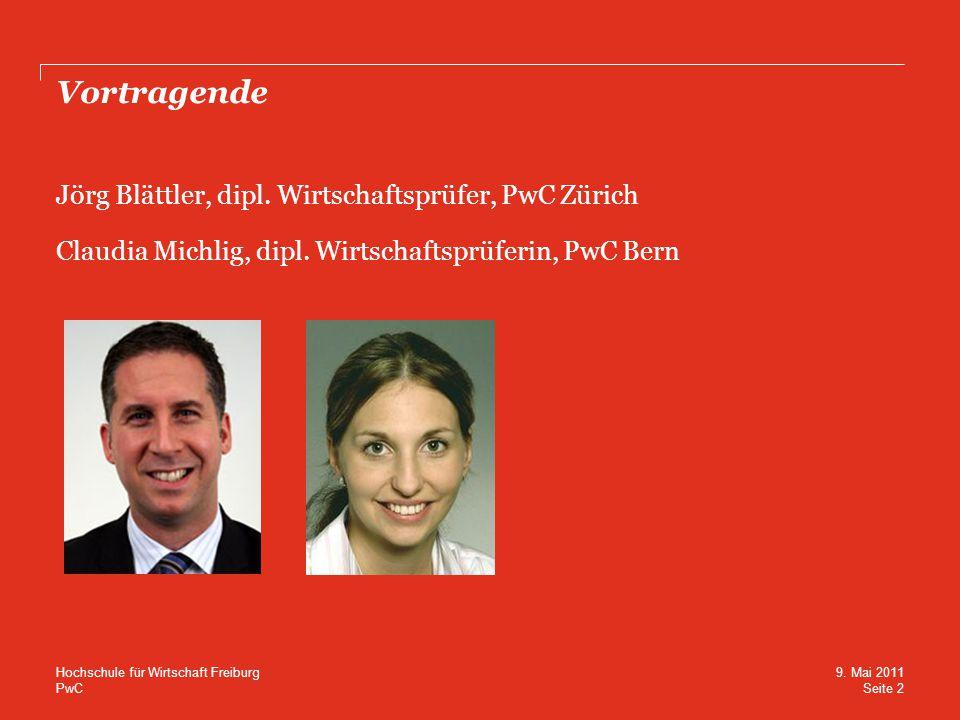 PwC Vortragende Jörg Blättler, dipl. Wirtschaftsprüfer, PwC Zürich Claudia Michlig, dipl. Wirtschaftsprüferin, PwC Bern Seite 2 9. Mai 2011 Hochschule