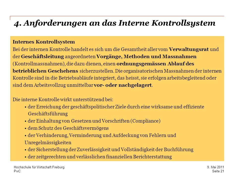 PwC 4. Anforderungen an das Interne Kontrollsystem Internes Kontrollsystem Bei der internen Kontrolle handelt es sich um die Gesamtheit aller vom Verw