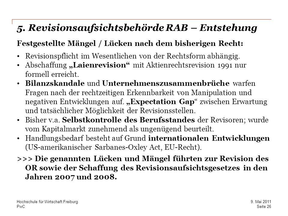 PwC 5. Revisionsaufsichtsbehörde RAB – Entstehung Festgestellte Mängel / Lücken nach dem bisherigen Recht: Revisionspflicht im Wesentlichen von der Re