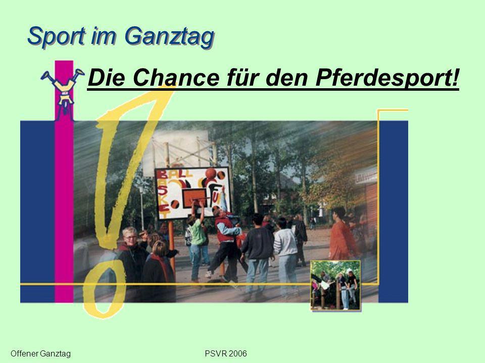 Sport im Ganztag Die Chance für den Pferdesport! Offener GanztagPSVR 2006