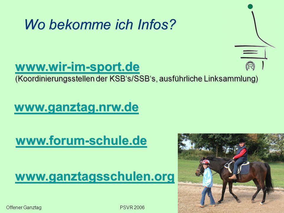 Wo bekomme ich Infos? Offener GanztagPSVR 2006 www.wir-im-sport.de (Koordinierungsstellen der KSB's/SSB's, ausführliche Linksammlung) www.wir-im-sport