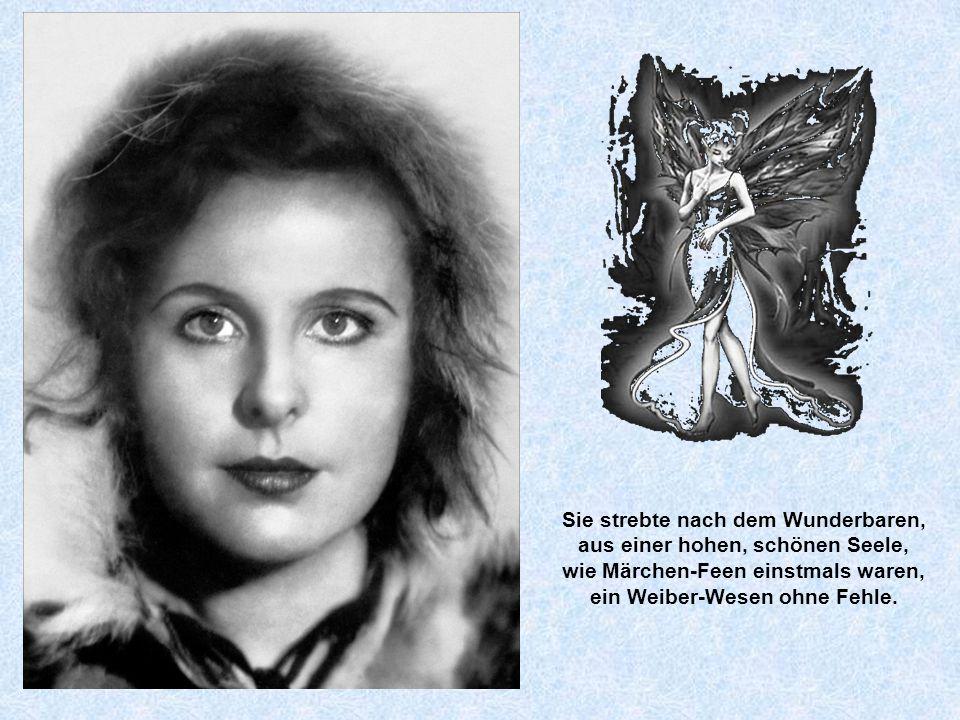 Sie strebte nach dem Wunderbaren, aus einer hohen, schönen Seele, wie Märchen-Feen einstmals waren, ein Weiber-Wesen ohne Fehle.