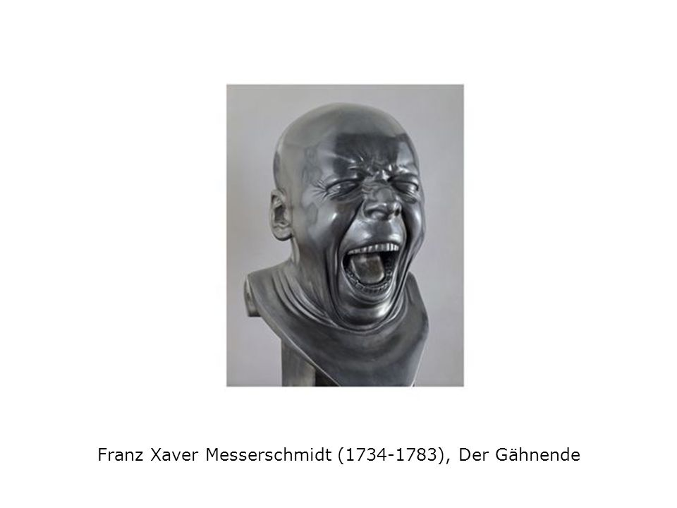 Franz Xaver Messerschmidt (1734-1783), Der Gähnende