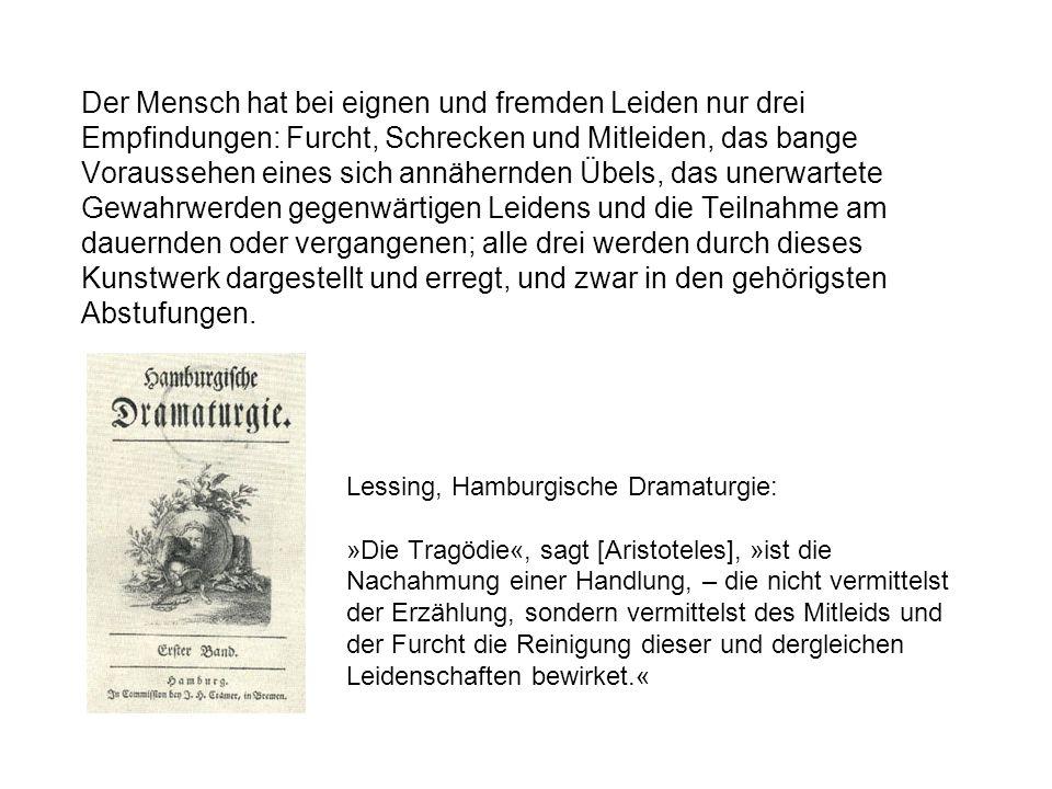 Lessing, Hamburgische Dramaturgie: »Die Tragödie«, sagt [Aristoteles], »ist die Nachahmung einer Handlung, – die nicht vermittelst der Erzählung, sond