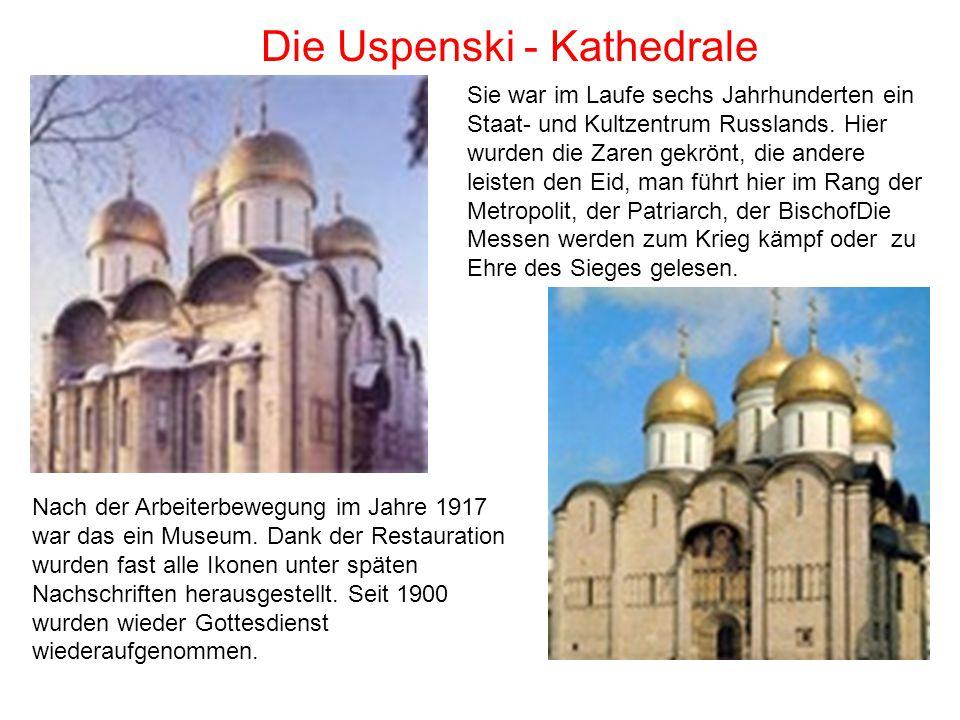 Die Uspenski - Kathedrale Sie war im Laufe sechs Jahrhunderten ein Staat- und Kultzentrum Russlands. Hier wurden die Zaren gekrönt, die andere leisten