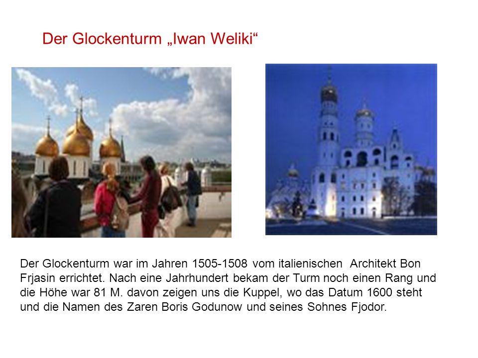"""Der Glockenturm """"Iwan Weliki"""" Der Glockenturm war im Jahren 1505-1508 vom italienischen Architekt Bon Frjasin errichtet. Nach eine Jahrhundert bekam d"""